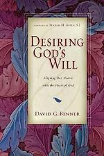 Desiring God's Will: Aligning Our Hearts with the Heart of God, Benner, David G.