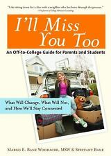 I'll Miss You Too: An Off-to-College Guide for Parents and Students, Margo E. Wo