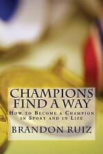 Champions Find a Way : How to Become a Champion in Sport and in Life by...