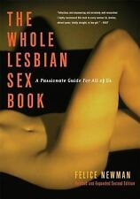 The Whole Lesbian Sex Book : A Passionate Guide for All of Us by Felice...