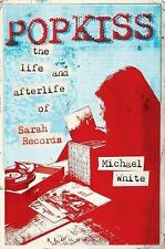 Popkiss : The Life and Afterlife of Sarah Records by Michael White (2015,...