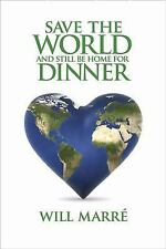 Save the World & Still Be Home for Dinner: How to Create a Future of Sustainable