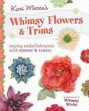 Whimsy Flowers and Trim : Sewing Embellishments with Ribbon and Fabric by...