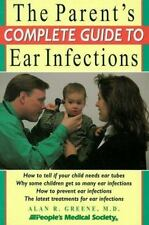 The Parent's Complete Guide to Ear Infections