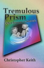 Tremulous Prism: Our Journey in Dementia by Christopher Keith (2015, Paperback)