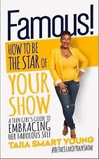 Famous! How to Be the Star of Your Show : A Teen Girl's Guide to Embracing...