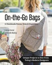 On the Go : 15 Handmade Bags, Totes and Organizers: Unique Projects to Sew...