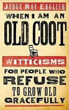 When I Am an Old Coot Witticisms for People Who Refuse to Grow Old Gracefully CK