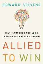 Allied To Win How I Launched and Led a Leading Ecommerce Company