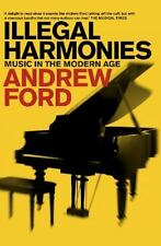 Illegal Harmonies : Music in the Modern Age by Andrew Ford (2011, Paperback)