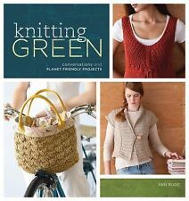 Knitting Green : Conversations and Planet Friendly Projects by Ann Budd...