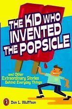 Kid Who Invented the Popsicle : And Other Surprising Stories about Inventions...