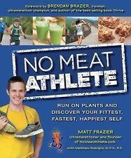No Meat Athlete : Run on Plants and Discover Your Fittest, Fastest, Happiest...