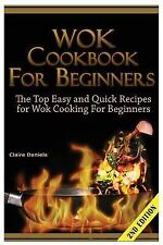 Wok Cookbook for Beginners : The Top Easy and Quick Recipes for Wok Cooking...