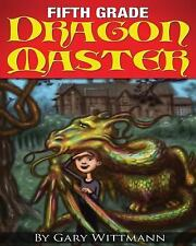 Fifth Grade Dragon Master by Gary Wittmann (2013, Paperback)