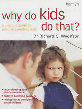 Why Do Kids Do That?: A Practical Guide to Positive Parenting Skills, Woolfson,