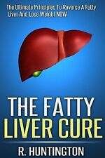 Fatty Liver: The Fatty Liver Cure : The Ultimate Principles to Reverse and...