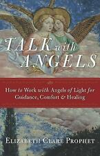 Talk With Angels: How to Work With Angels of Light for Guidance, Comfort & Heali