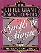 Little Giant Encyclopedias: The Little Giant Encyclopedia of Spells and Magic by