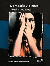 Domestic Violence : A Health Care Issue? by British Medical Association and...