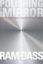 Polishing the Mirror : How to Live from Your Spiritual Heart by Ram Dass...