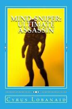 Mind-Sniper: Ultimate Assassin by Cyrus Lobanaid (2013, Paperback)