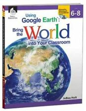 Using Google Earth: Bring the World Into Your Classroom Levels 6-8 Paperback   B