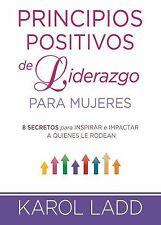 Principios Positivos de Liderazgo para Mujeres : 8 Secretos Que Inspirarán e...
