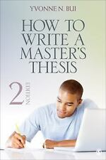 How to Write a Master's Thesis by Yvonne N. (Nguyen) Bui (2013, Paperback)