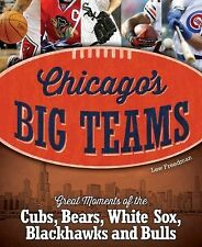 Chicago's Big Teams : Great Moments of the Cubs, Bears, White Sox, Blackhawks...