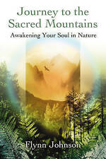 Journey To The Sacred Mountains : Awakening Soul in Nature, Johnson, Flynn, Very