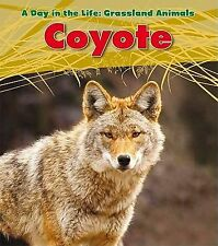 A Day in the Life Grassland Animals Ser.: Coyote A Day in the Life Set:...