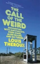 The Call of the Weird : Encounters with Survivalists, Porn Stars, Alien...