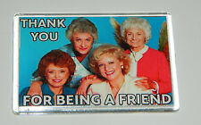 The Golden Girls Magnet Thank you for being a friend Betty White Bea Arthur