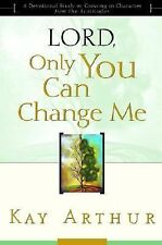 Lord, Only You Can Change Me : A Devotional Study on Growing in Character...
