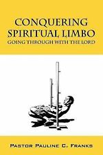 Conquering Spiritual Limbo : Going Through with the Lord by Pauline C. Franks...