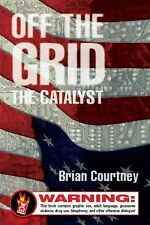 Off the Grid : The Catalyst by Brian Courtney (2015, Paperback)