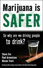 Marijuana Is Safer : So Why Are We Driving People to Drink? by Steve Fox,...
