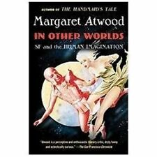 In Other Worlds: SF and the Human Imagination, Atwood, Margaret