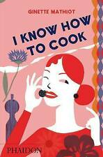 I Know How to Cook by Ginette Mathiot (Hardback, 2009)