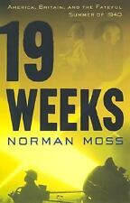 19 Weeks: America, Britain & the Fateful Summer Of 1940 Norman Moss 1st/1st HCDJ