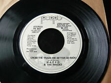 "MACEO & THE MACKS...CROSS THE TRACKS PROMO 7"" 45RPM...FUNK SOUL...MINTY COPY"