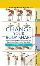 Change Your Body Shape: 200 Customized Routines To Tone And Strengthen Every Par