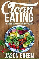 Quick and Easy Clean Eating Recipe Book, Beginners Wellness Cookbook: Clean...