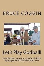 Let's Play Godball! : Unorthodox Sermons by a Circuit Rider Episcopal Priest...