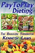 Pay to Play Dieting : The Backslide Terminator by Kenneth Laws (2014, Paperback)