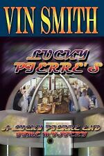 Lucky Pierre's : A Lucky Pierre End Time Mystery by Vin Smith (2004, Paperback)
