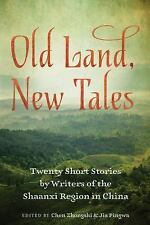 Old Land, New Tales: Twenty Short Stories by Writers of the Shaanxi Region in Ch