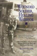 WOUNDED SOLDIER, HEALING WARRIOR A Personal Story of a Vietnam Veteran NEW