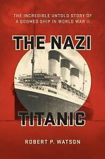 The Nazi Titanic : The Incredible Untold Story of a Doomed Ship in World War...